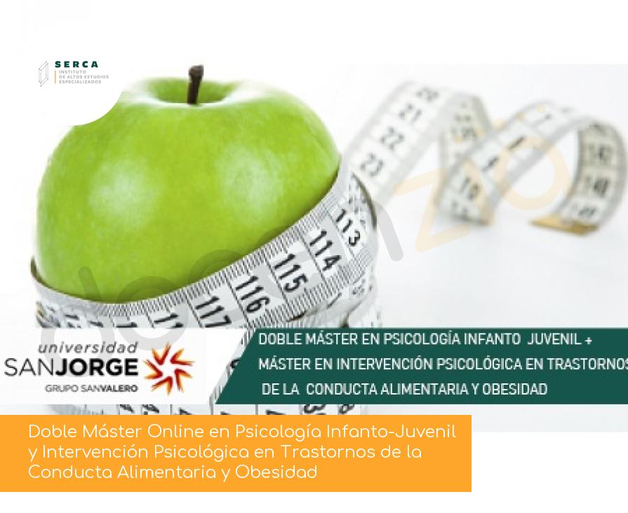 Doble Máster Online en Psicología Infanto-Juvenil y Intervención Psicológica en Trastornos de la Conducta Alimentaria y Obesidad