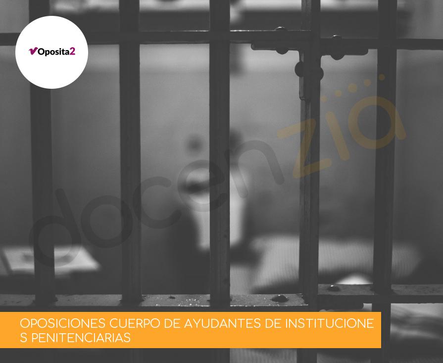 OPOSICIONES CUERPO DE AYUDANTES DE INSTITUCIONES PENITENCIARIAS