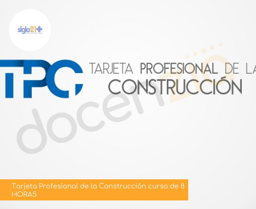 Tarjeta Profesional de la Construcción curso de 8 HORAS