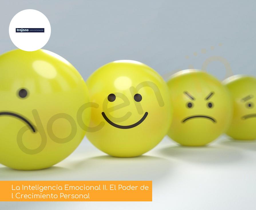 La Inteligencia Emocional II. El Poder del Crecimiento Personal